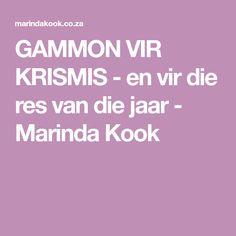 GAMMON VIR KRISMIS - en vir die res van die jaar - Marinda Kook