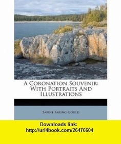 A Coronation Souvenir With Portraits And Illustrations (9781179559964) Sabine Baring-Gould , ISBN-10: 1179559967  , ISBN-13: 978-1179559964 ,  , tutorials , pdf , ebook , torrent , downloads , rapidshare , filesonic , hotfile , megaupload , fileserve
