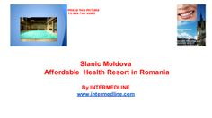 Medical tourism Romania.Slanic Moldova.Affordable spa treatment in Romania. (1) by INTERMEDLINE via slideshare  www.intermedline.com   #health , #healthcare , #medicalspa , #spa, #spatreatments , #medicaltreatments #medicaltourism, #medicaltravel