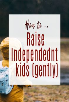 How to raise an independent child gently and with love  so they are self- reliant and resilint and know how to take care of themselves and problem solve too. Positive parenting techniques.   #parenting #kids #positiveparenitng
