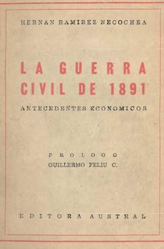 La guerra civil de 1891, antecedentes económicos. Hernñan Ramírez Necochea. 1952. Socialism, History, School, Books, War Of The Pacific, Old Books, Santiago, Historia, Libros