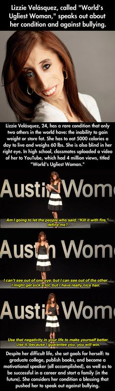 Lizzie Velasquez is the most beautiful woman I've ever seen, inside and out.