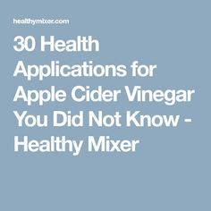 30 Health Applications for Apple Cider Vinegar You Did Not Know - Healthy Mixer