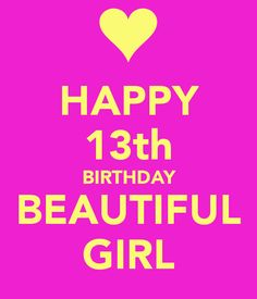 HAPPY 13th BIRTHDAY BEAUTIFUL GIRL   KEEP CALM AND CARRY ON Image