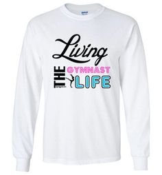 Golly Girls: Living The Gymnast Life Gildan Long Sleeve T-Shirt only at gollygirls.com