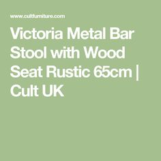 Victoria Metal Bar Stool with Wood Seat Rustic 65cm | Cult UK