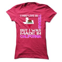 I May Live in Texas But I Was Made in California T-Shirts, Hoodies, Sweaters