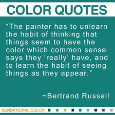 """""""The painter has to unlearn the habit of thinking that things seem to have the color which common sense says they 'really' have, and to learn the habit of seeing things as they appear. What Are Colours, Ap Studio Art, Color Quotes, Artist Quotes, Creativity Quotes, How Do I Get, Writing Quotes, Make Art, Common Sense"""