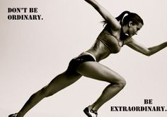Don't be ordinary. Be extraordinary. Be you. Just be more of you. You got this.