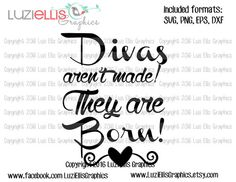 Divas aren't made they are born girly quotes by LuziEllisGraphics