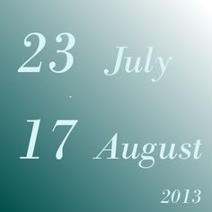 23 July - 17 August