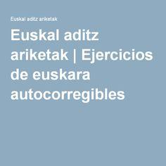 Euskal aditz ariketak | Ejercicios de euskara autocorregibles Basque Country, My Passion, Coaching, Technology, Education, Learning, Quotes, Bilbao, Spain