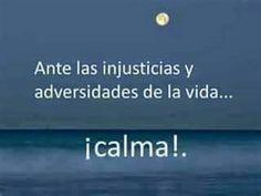 〽️Ante las injusticias y las adversidades de la vida...¡CALMA!..