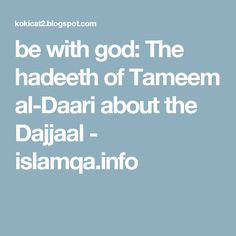 be with god: The hadeeth of Tameem al-Daari about the Dajjaal - islamqa.info