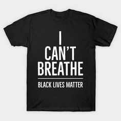 I Can't Breathe, Black Lives Matter, George Floyd, Protest, Resist - I Cant Breathe - T-Shirt   TeePublic Cant Breathe, Georgia, Clothing, Mens Tops, T Shirt, Life, Black, Clothes, Tee