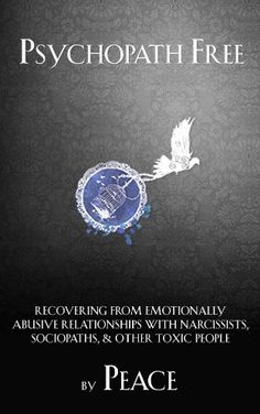 Psychopath Free: Recovering from Emotionally Abusive Relationships With Narcissists, Sociopaths, & Other Toxic People by Peace