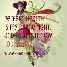 Perfect health is my divine right, and I claim it now #louisehay http://www.shivohamyoga.nl/ #inspirationalquotes #quotes #affirmations