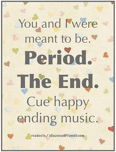 You and I were meant to be. Period. The End. Cue happy ending music.!! by Idiazsosa, via Flickr
