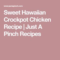 Substitute GF tamari for the soy sauce to make GF.  Sweet Hawaiian Crockpot Chicken Recipe   Just A Pinch Recipes