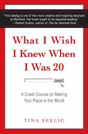 Image result for by tina seelig inspired me. It was named: what i wish i knew when i was 20.