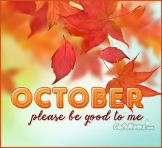 October Please Be Good To Me Graphic plus many other high quality Graphics for your Facebook profile at CafeMoms.com.