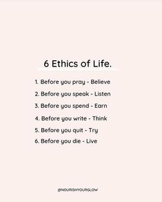 6 ethics of life ✨🌈💫 . Daily Positive Affirmations, Positive Quotes, Motivational Quotes, Quotes To Live By, Life Quotes, Qoutes, Quotes And Notes, Mindfulness Quotes, Words Worth