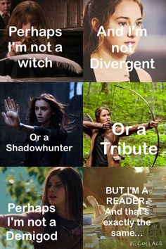 I love books and i may not be a witch, divergent, shadowhunter, tribute or demigod but IM A READER AND THAT IS THE SAME