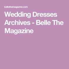 Wedding Dresses Archives - Belle The Magazine