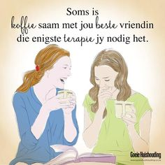 Daar is regtig nie beter terapie as dit nie! Cute Quotes, Funny Quotes, Your Best Friend, Best Friends, Afrikaanse Quotes, Feature Article, Christian Inspiration, Friends Forever, Aurora Sleeping Beauty