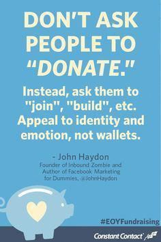 """Don't ask people to """"donate."""" Instead, ask them to """"join,"""" """"build,"""" etc. Appeal to identity and emotion, not wallets """"join us"""" # charity fundraising ideas 35 Expert Tips for End-of-Year Fundraising Nonprofit Fundraising, Fundraising Events, Non Profit Fundraising Ideas, School Fundraising Ideas, Creative Fundraising Ideas, Fundraiser Themes, Fundraiser Party, Fundraising Activities, Dance Marathon"""