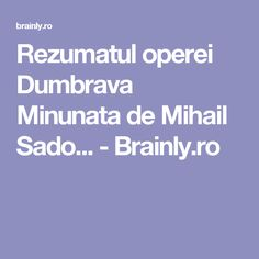 Rezumatul operei Dumbrava Minunata de Mihail Sado... - Brainly.ro