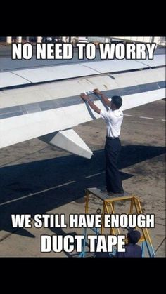 """Don't You Know Duct Tape Fixes Everything? - Funny memes that """"GET IT"""" and want you to too. Get the latest funniest memes and keep up what is going on in the meme-o-sphere. Aviation Quotes, Aviation Humor, Aviation Technology, Memes Humor, Funny Memes, Humor Humour, Funny Stuff, Awesome Stuff, Funny Jokes"""