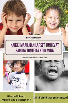 Ihmeellistä! kaikki maailman lapset tuntevat ihan samoja tunteita kuin minä! Miltä tunteet näyttävät lasten kasvoilla? Milloin minä tunnen samoja tunteita kuin he?