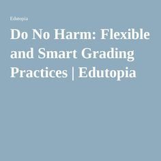 Do No Harm: Flexible and Smart Grading Practices | Edutopia