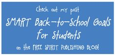 School Counselor Blog: Free Spirit Publishing Blog Post: SMART Back-to-School Goals for Students