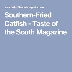 Southern-Fried Catfish - Taste of the South Magazine