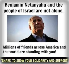 Standing with you, PM Benjamin Netanyahu and Israel