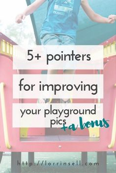 check out these 5 pointers for improving your playground photography! plus…