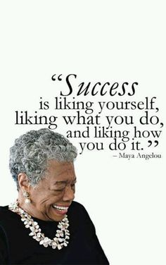 Success is liking yourself, liking what you do, and liking how you do it.