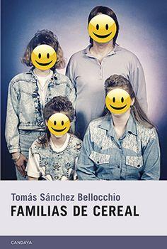 Familias de cereal, de Tomás Sánchez Bellocchio. (Editorial Candaya, 2015)
