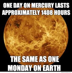 WeKnowMemes - http://weknowmemes.com/2013/07/monday-on-mercury-meme/