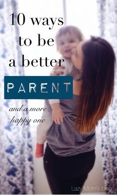 How I became a better mom and a less stressed one too! My 10 ways to be a better parent.