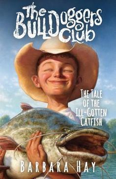 CS STAMPEDE- MIDDLE GRADE -  The Bulldoggers Club: The Tale of the Ill-Gotten Catfish (Bulldoggers Club, #1) by Barbara Hay, Steven Walker