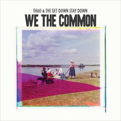 Thao & The Get Down Stay Down 'We The Common'