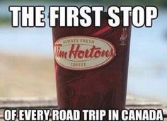 ...and every stop in between! <-- Truth. America may run on Dunkin', but Canadians thrive on Timmy's!