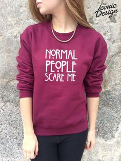 Hey, I found this really awesome Etsy listing at https://www.etsy.com/listing/183904691/normal-people-scare-me-jumper-top