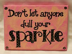 Don't let anyone dull your sparkle sign.  by CoastieGirlDesigns