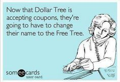 from Dollar Tree to Free Tree Coupon Queen, Coupon Lady, Saving Quotes, Tree Shop, Extreme Couponing, Dollar Tree Store, Bad Mood, E Cards, Someecards