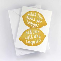 """Greeting Card """"When life gives you lemons, ask for salt and tequila"""" yellow print Thug Quotes, Art Quotes, Tequila Quotes, Mad Hatter Party, Sorority Canvas, Drink Signs, Paper Packaging, Yellow Print, Shop Signs"""