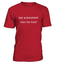 7341daed303 Hey Autocorrect What the Fork  Funny T-Shirt